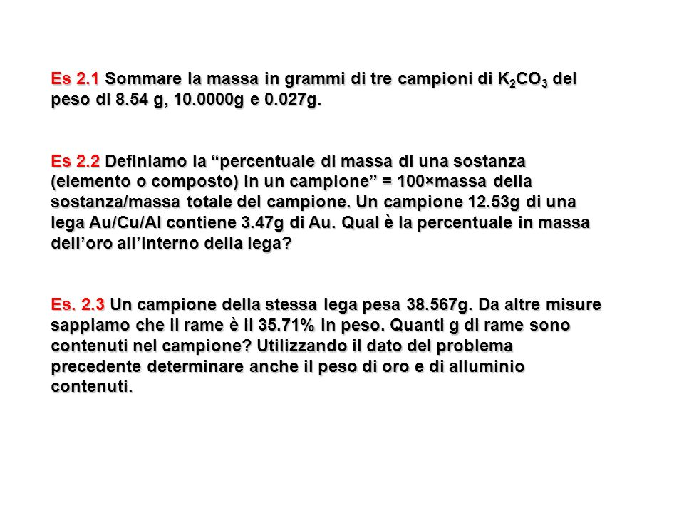 Es 2.1 Sommare la massa in grammi di tre campioni di K2CO3 del peso di 8.54 g, 10.0000g e 0.027g.