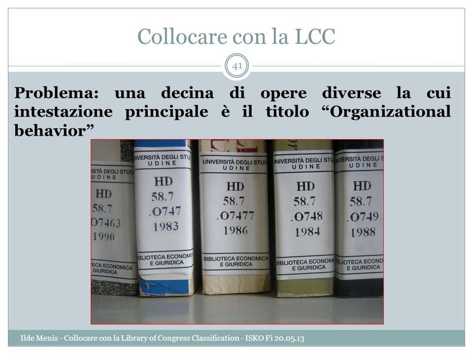 Collocare con la LCC Problema: una decina di opere diverse la cui intestazione principale è il titolo Organizational behavior