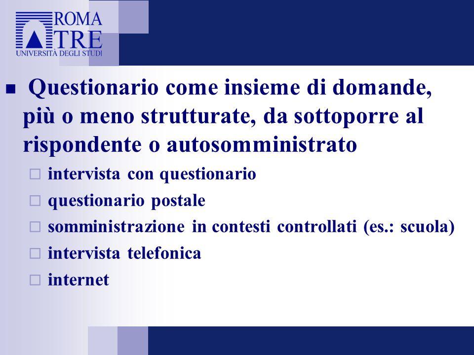 Questionario come insieme di domande, più o meno strutturate, da sottoporre al rispondente o autosomministrato