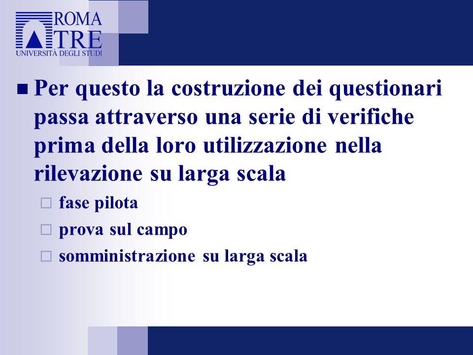 Per questo la costruzione dei questionari passa attraverso una serie di verifiche prima della loro utilizzazione nella rilevazione su larga scala