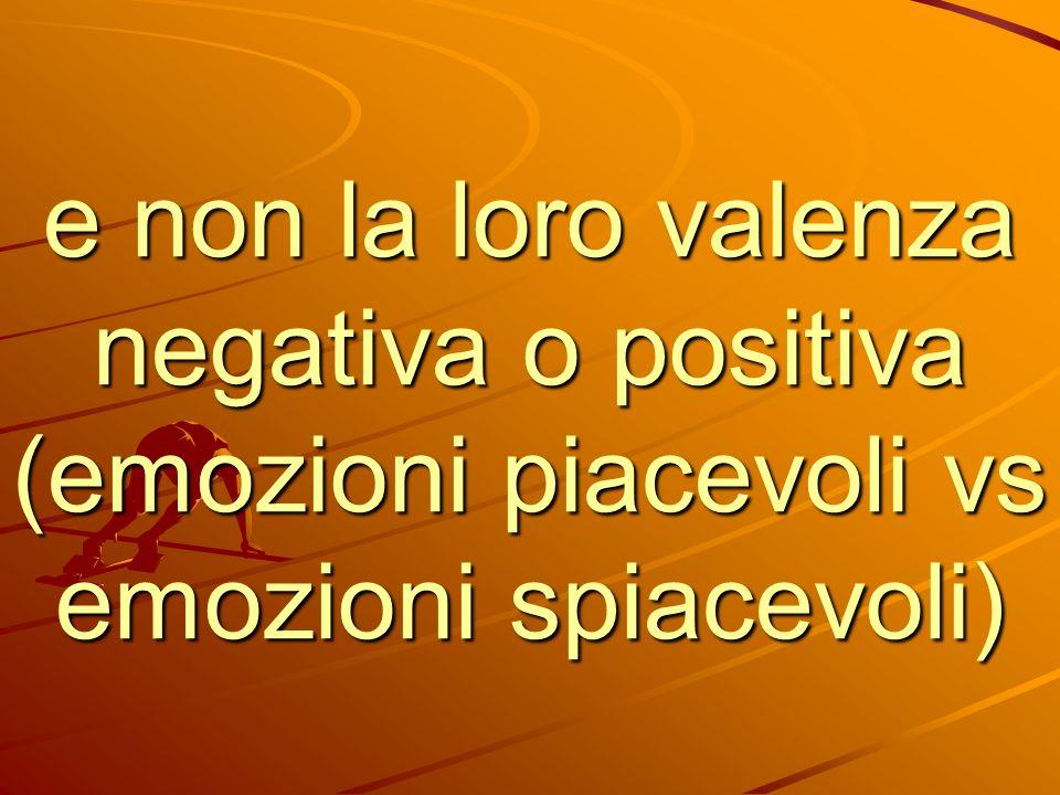 e non la loro valenza negativa o positiva (emozioni piacevoli vs emozioni spiacevoli)