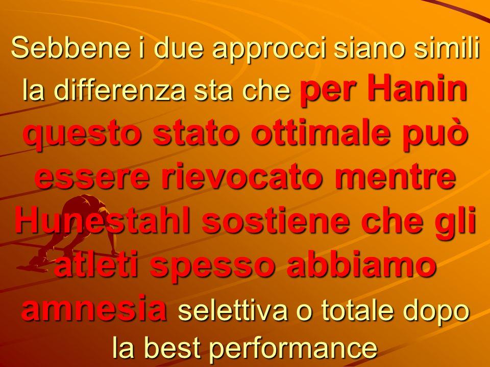 Sebbene i due approcci siano simili la differenza sta che per Hanin questo stato ottimale può essere rievocato mentre Hunestahl sostiene che gli atleti spesso abbiamo amnesia selettiva o totale dopo la best performance
