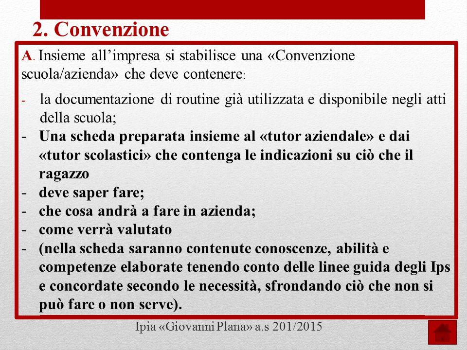 2. Convenzione A. Insieme all'impresa si stabilisce una «Convenzione scuola/azienda» che deve contenere: