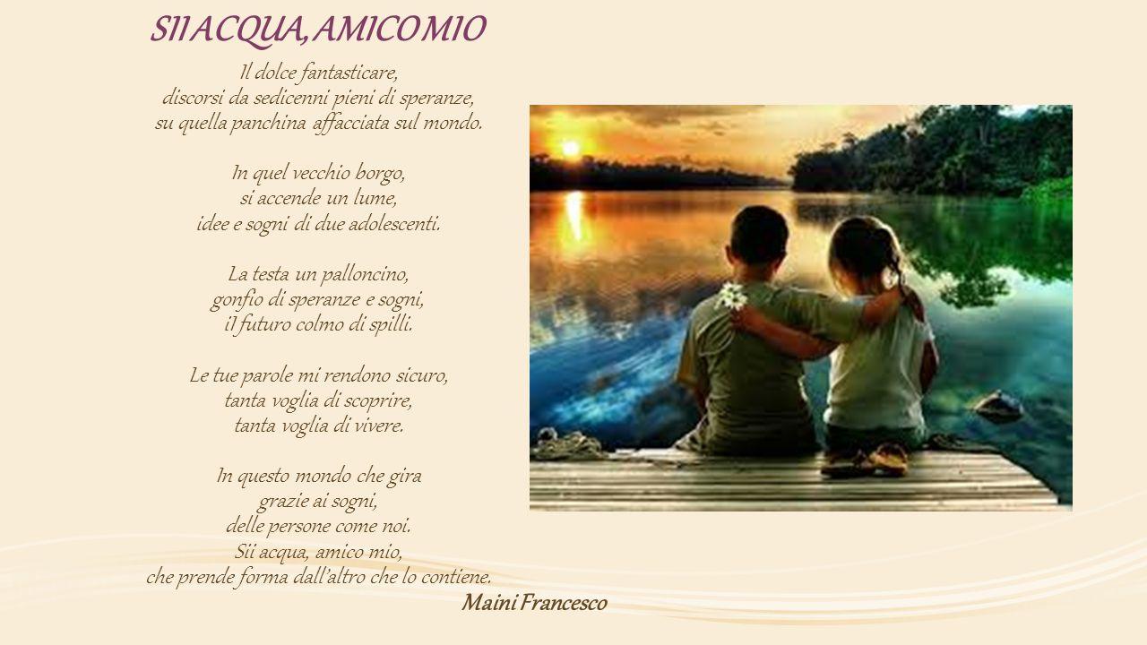 SII ACQUA, AMICO MIO Maini Francesco Il dolce fantasticare,