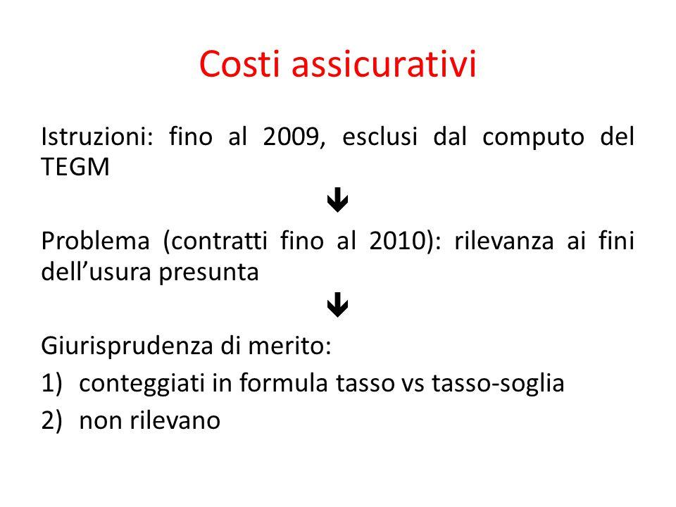 Costi assicurativi Istruzioni: fino al 2009, esclusi dal computo del TEGM. 