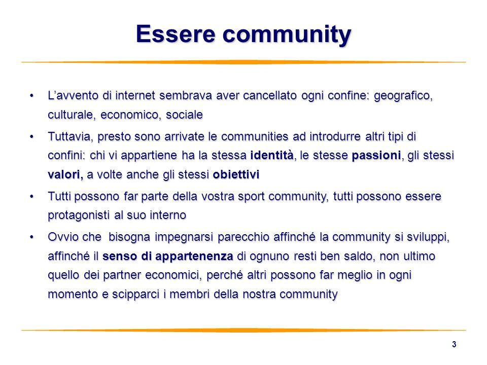 Essere community L'avvento di internet sembrava aver cancellato ogni confine: geografico, culturale, economico, sociale.