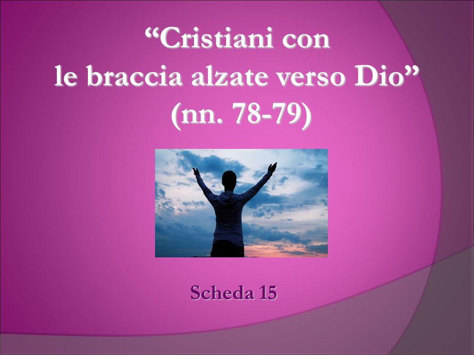 Cristiani con le braccia alzate verso Dio (nn. 78-79)