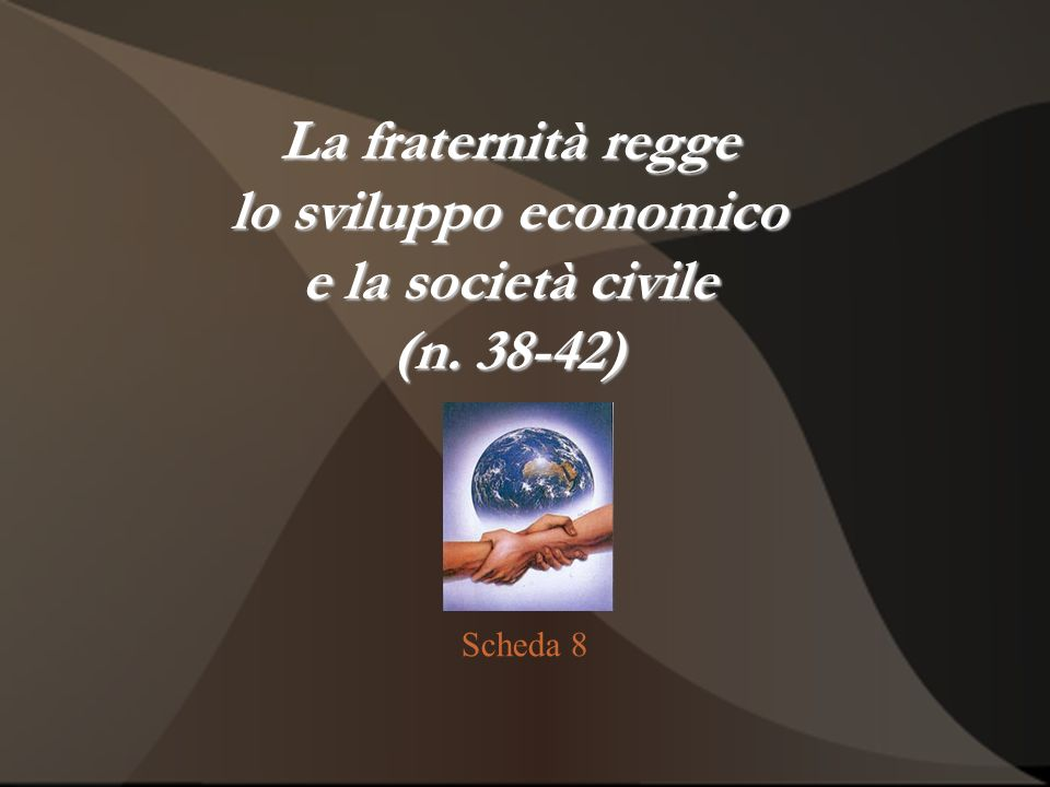 La fraternità regge lo sviluppo economico e la società civile (n