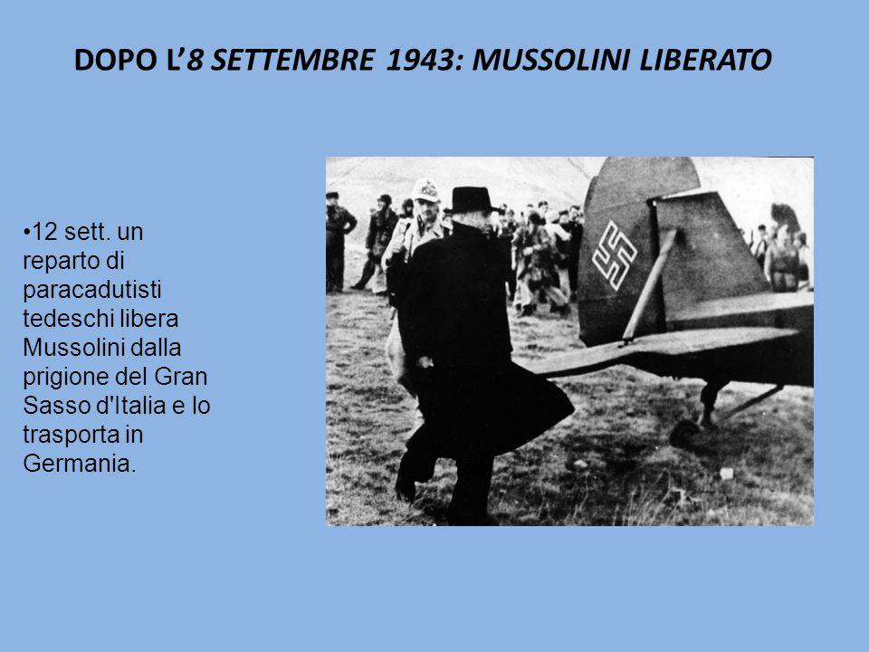 DOPO L'8 SETTEMBRE 1943: MUSSOLINI LIBERATO