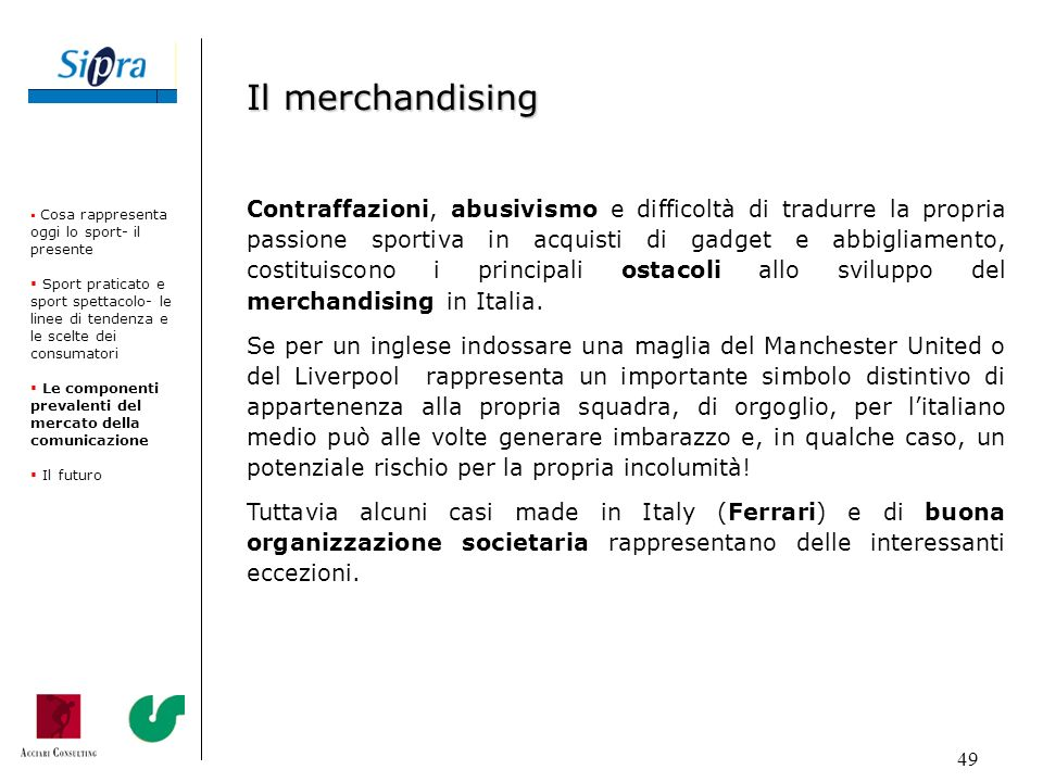 Il merchandising Cosa rappresenta oggi lo sport- il presente. Sport praticato e sport spettacolo- le linee di tendenza e le scelte dei consumatori.