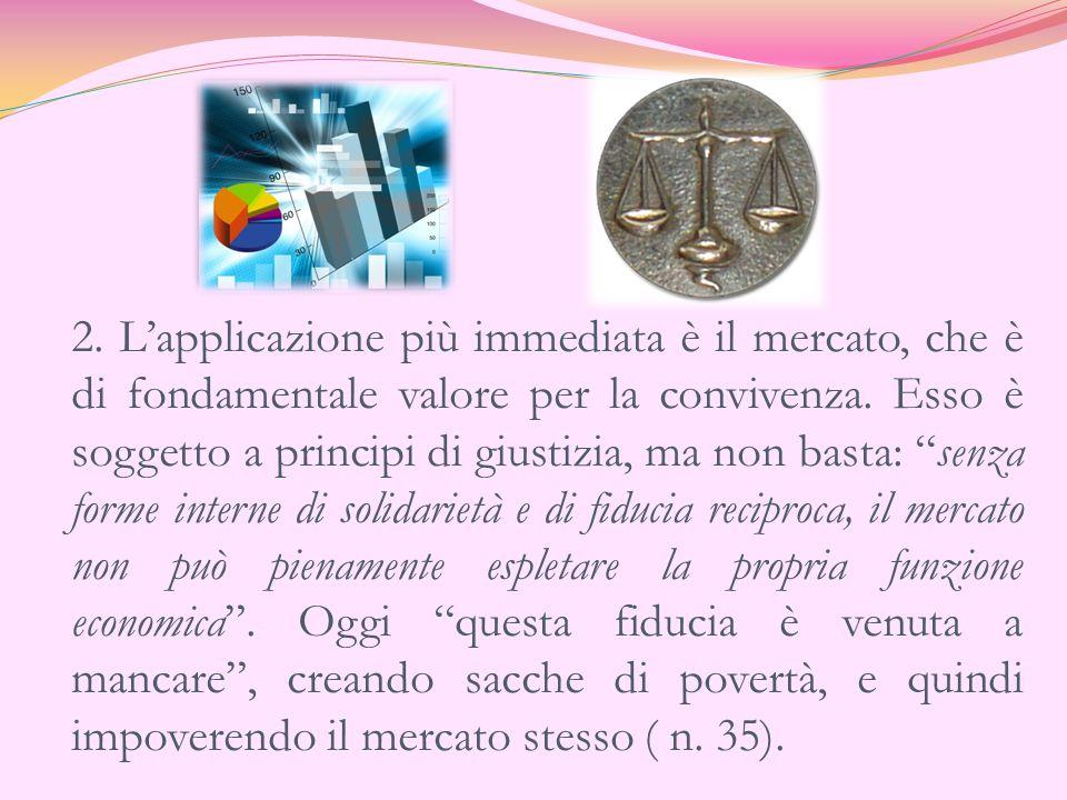 2.L'applicazione più immediata è il mercato, che è di fondamentale valore per la convivenza.