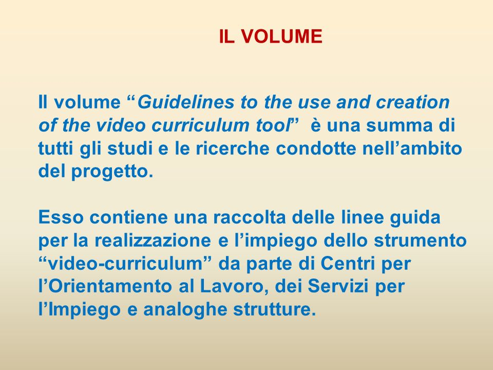 Il volume Guidelines to the use and creation of the video curriculum tool è una summa di tutti gli studi e le ricerche condotte nell'ambito del progetto.