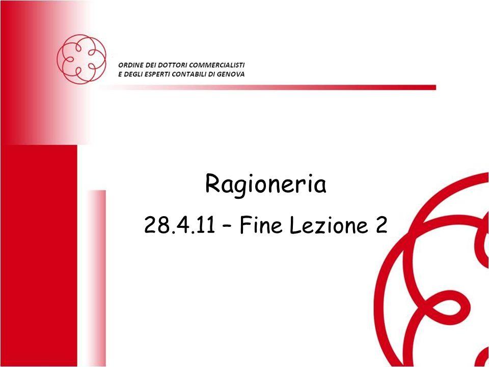 Ragioneria 28.4.11 – Fine Lezione 2 RAGIONERIA GENERALE