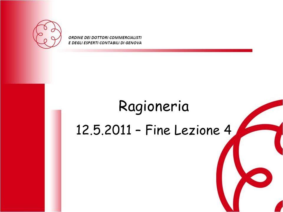 Ragioneria 12.5.2011 – Fine Lezione 4 RAGIONERIA GENERALE