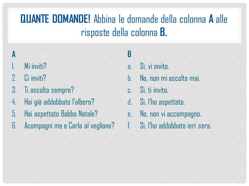 Quante domande! Abbina le domande della colonna A alle risposte della colonna B.