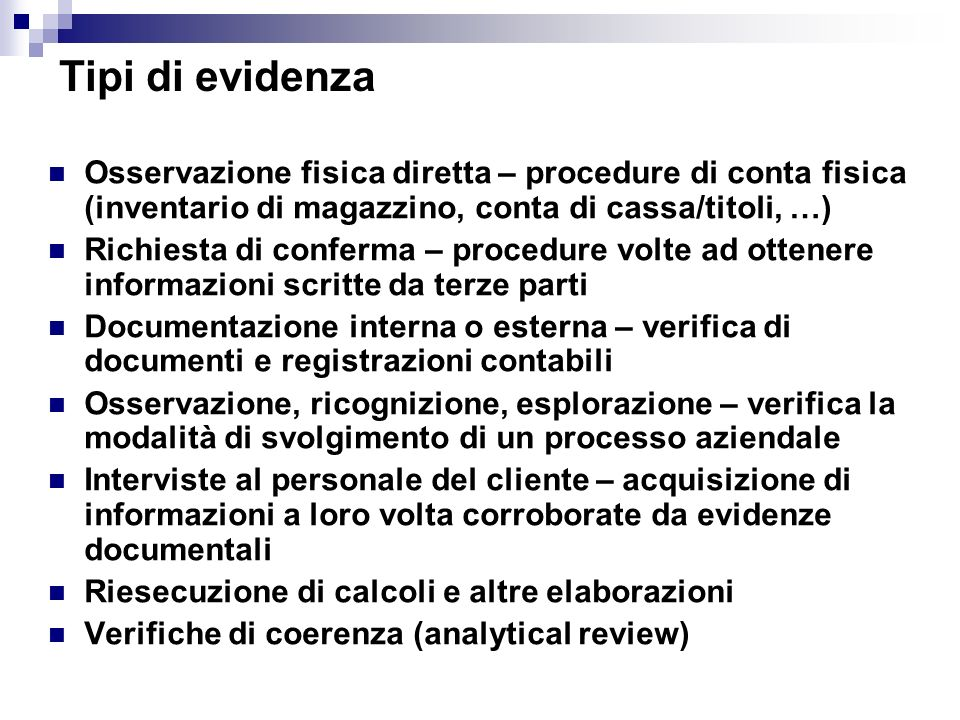 Tipi di evidenza Osservazione fisica diretta – procedure di conta fisica (inventario di magazzino, conta di cassa/titoli, …)