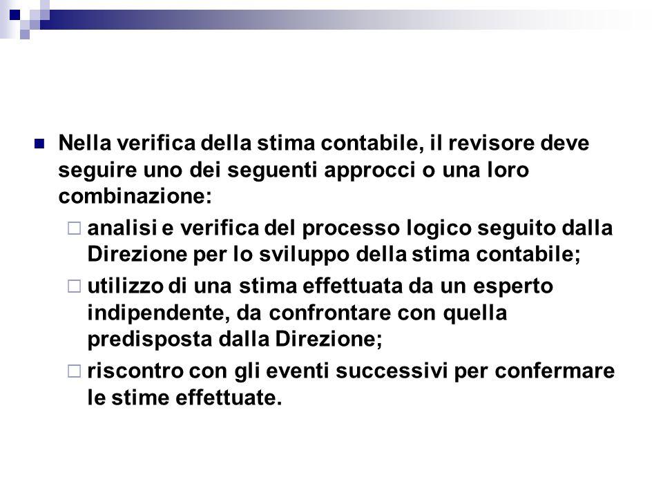 Nella verifica della stima contabile, il revisore deve seguire uno dei seguenti approcci o una loro combinazione: