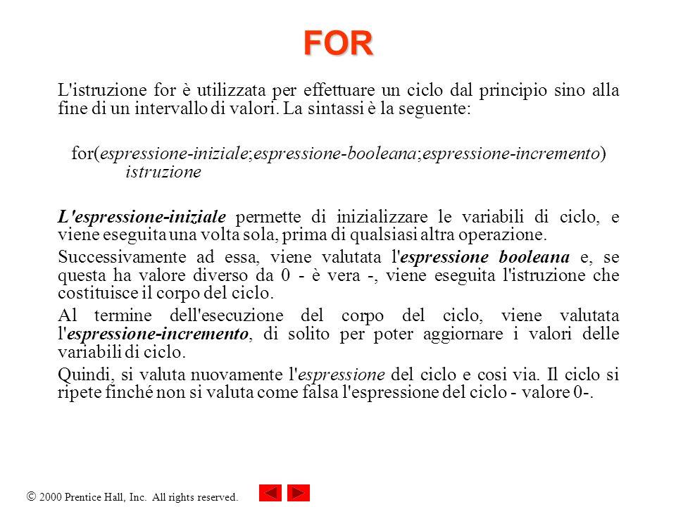 FOR L istruzione for è utilizzata per effettuare un ciclo dal principio sino alla fine di un intervallo di valori. La sintassi è la seguente:
