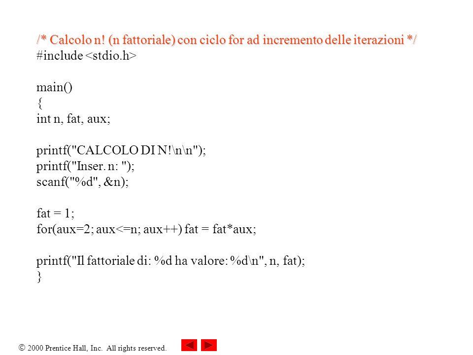 /* Calcolo n! (n fattoriale) con ciclo for ad incremento delle iterazioni */