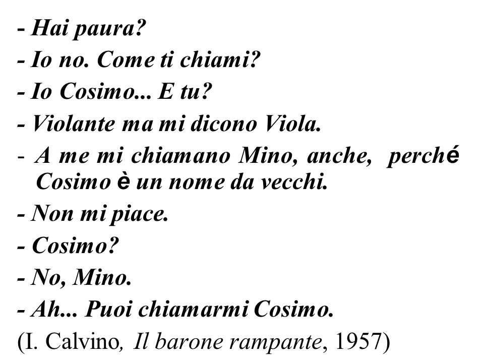 - Hai paura - Io no. Come ti chiami - Io Cosimo... E tu - Violante ma mi dicono Viola.
