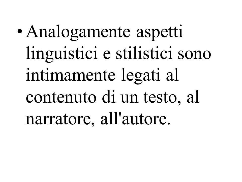 Analogamente aspetti linguistici e stilistici sono intimamente legati al contenuto di un testo, al narratore, all autore.