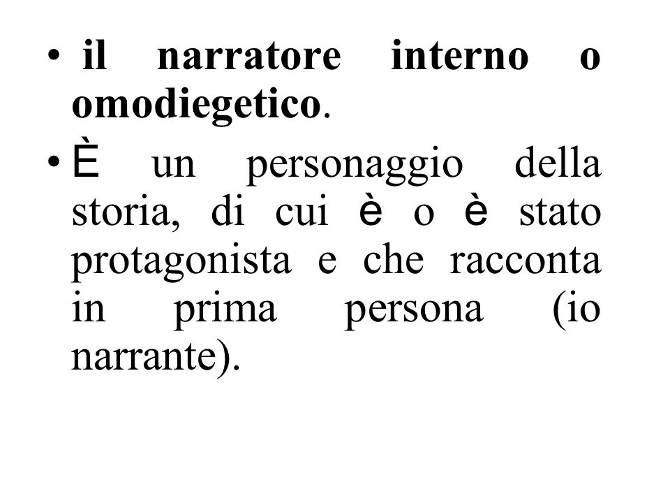 il narratore interno o omodiegetico.