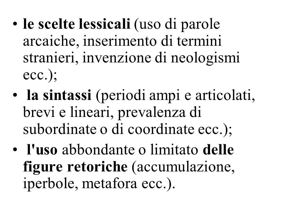 le scelte lessicali (uso di parole arcaiche, inserimento di termini stranieri, invenzione di neologismi ecc.);