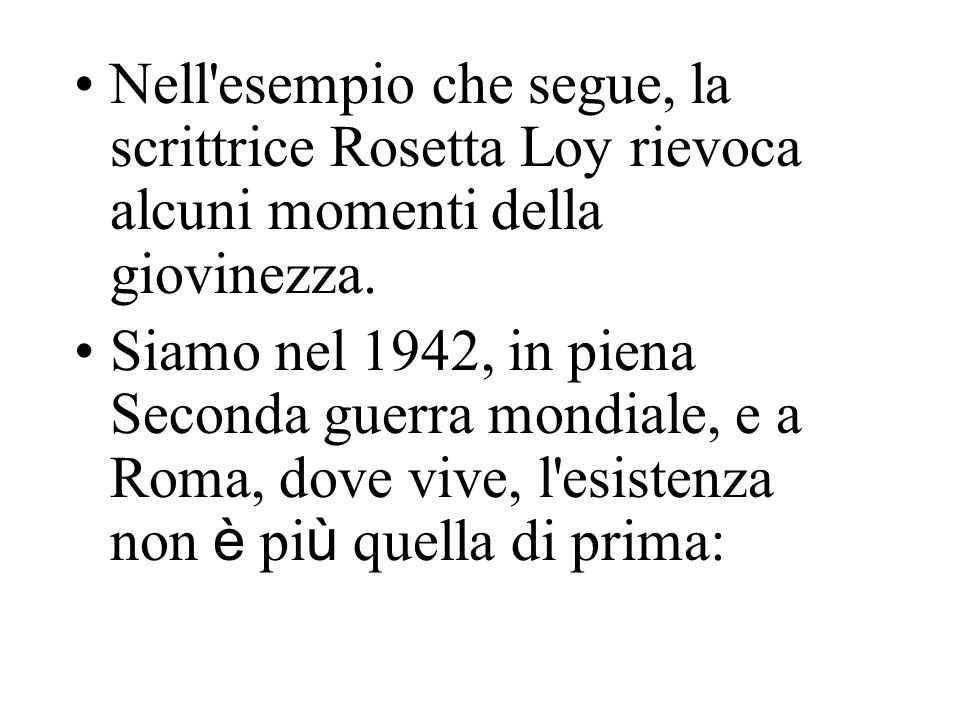 Nell esempio che segue, la scrittrice Rosetta Loy rievoca alcuni momenti della giovinezza.