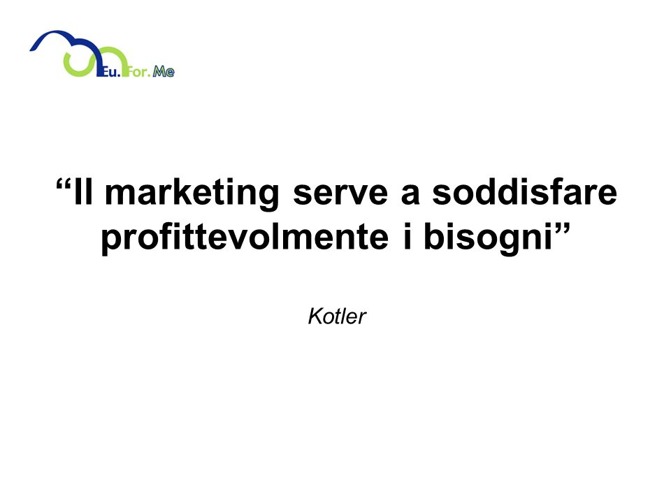 Il marketing serve a soddisfare profittevolmente i bisogni Kotler