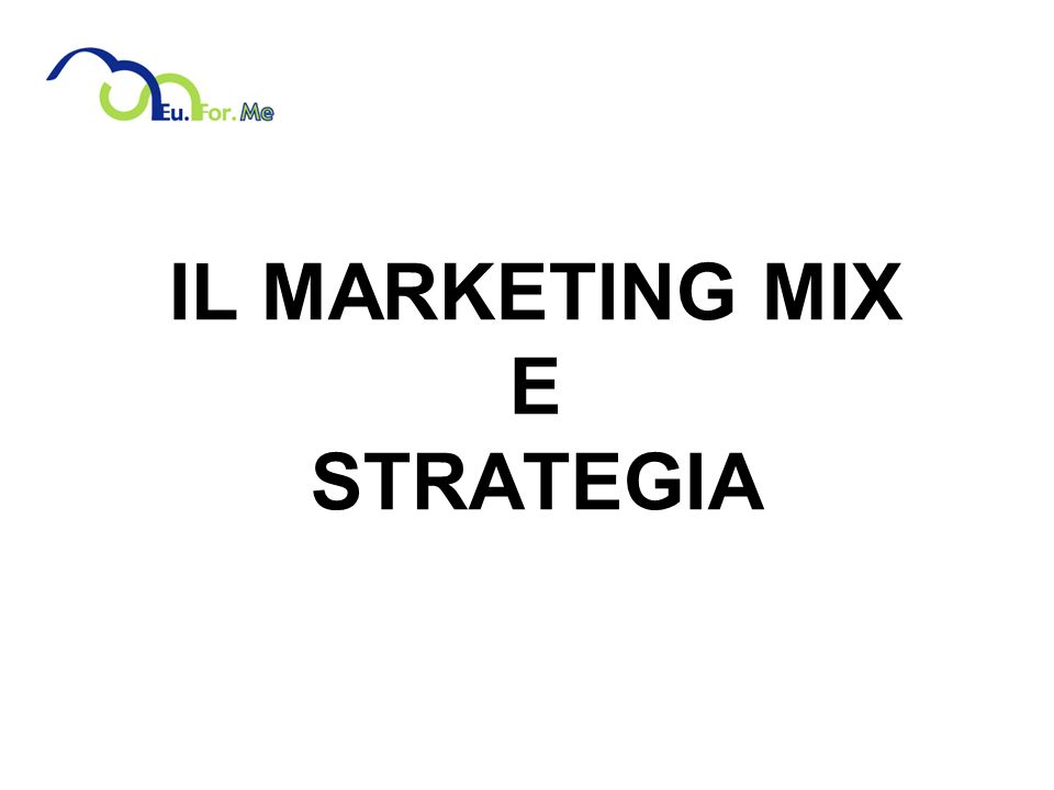 IL MARKETING MIX E STRATEGIA