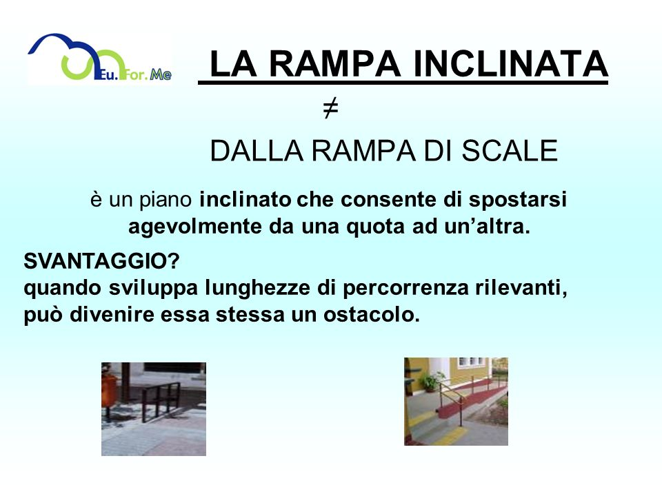 LA RAMPA INCLINATA ≠ DALLA RAMPA DI SCALE