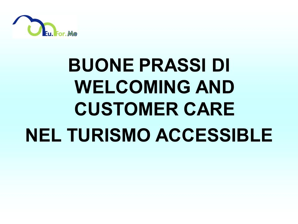 BUONE PRASSI DI WELCOMING AND CUSTOMER CARE NEL TURISMO ACCESSIBLE