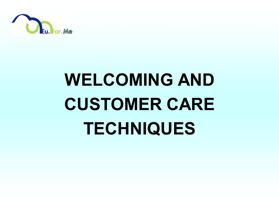 WELCOMING AND CUSTOMER CARE TECHNIQUES