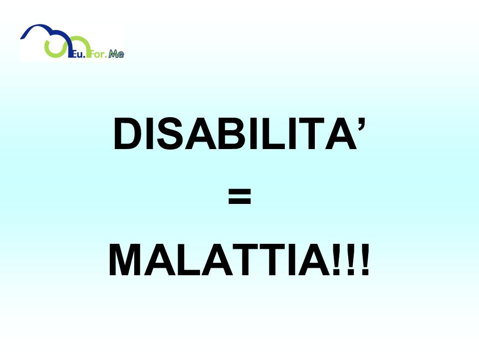DISABILITA' = MALATTIA!!!
