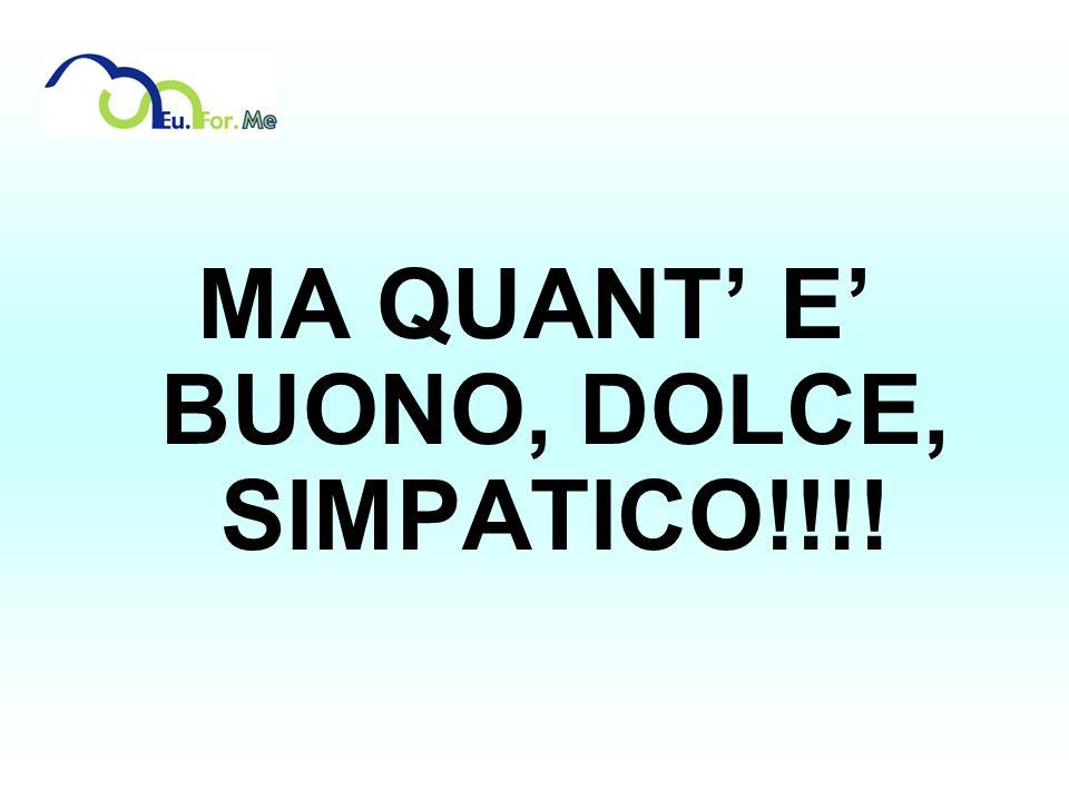 MA QUANT' E' BUONO, DOLCE, SIMPATICO!!!!