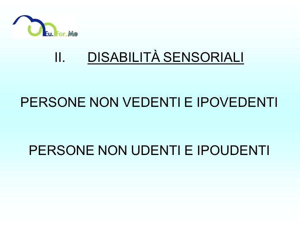 II. DISABILITÀ SENSORIALI PERSONE NON VEDENTI E IPOVEDENTI