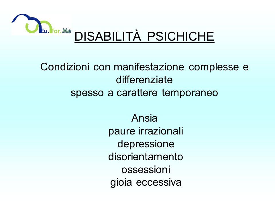 DISABILITÀ PSICHICHE Condizioni con manifestazione complesse e differenziate. spesso a carattere temporaneo.