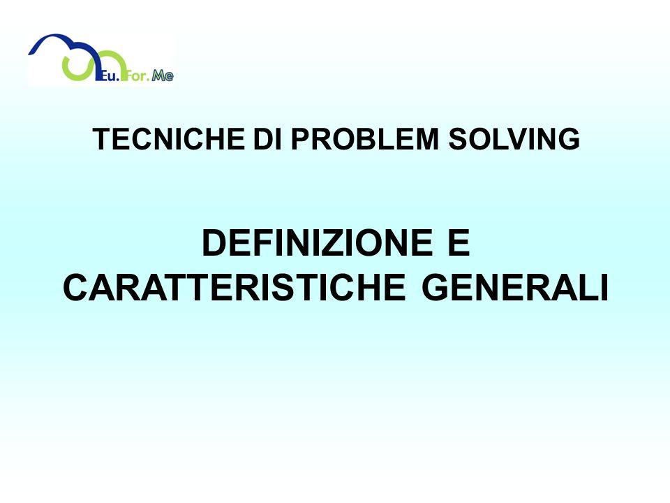 TECNICHE DI PROBLEM SOLVING DEFINIZIONE E CARATTERISTICHE GENERALI