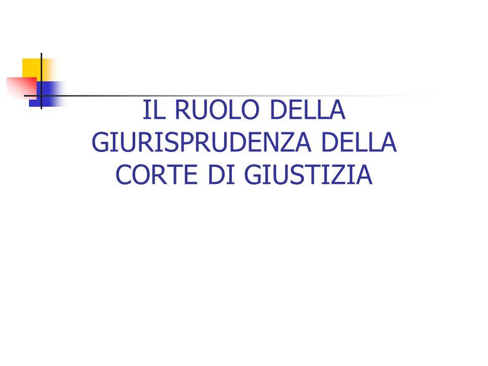 IL RUOLO DELLA GIURISPRUDENZA DELLA CORTE DI GIUSTIZIA