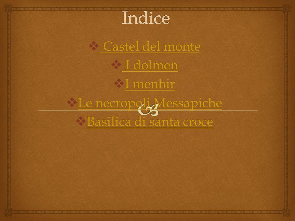 Indice Castel del monte I dolmen I menhir Le necropoli Messapiche