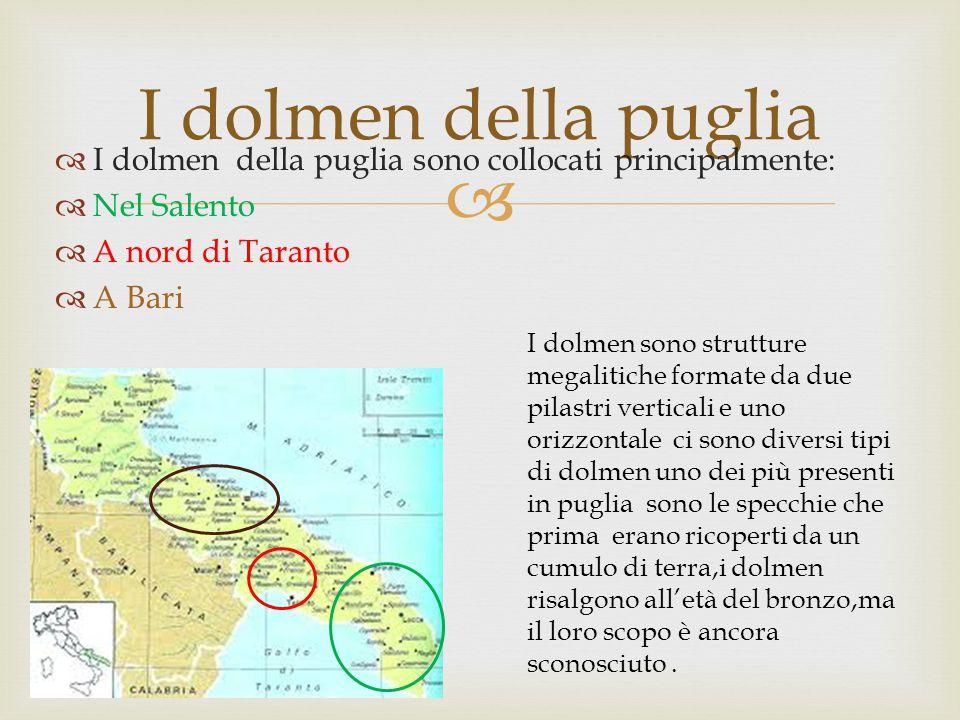 I dolmen della puglia I dolmen della puglia sono collocati principalmente: Nel Salento. A nord di Taranto.