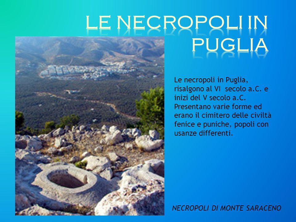 LE NECROPOLI IN PUGLIA Le necropoli in Puglia, risalgono al VI secolo a.C. e inizi del V secolo a.C.