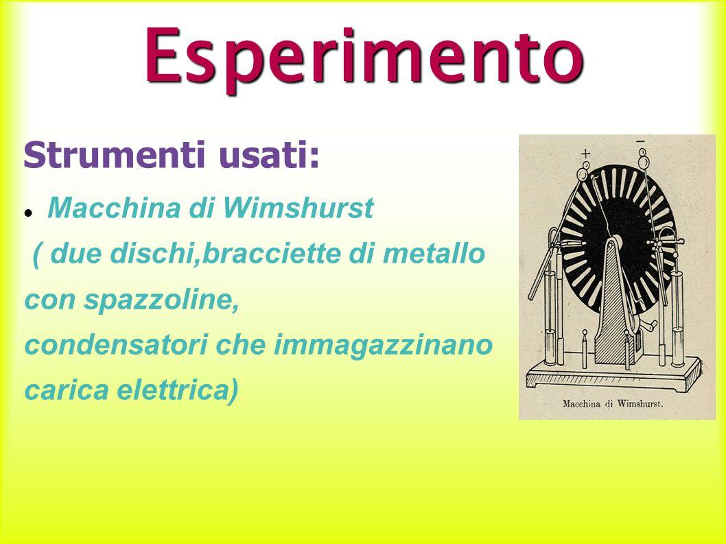 Esperimento Strumenti usati: Macchina di Wimshurst