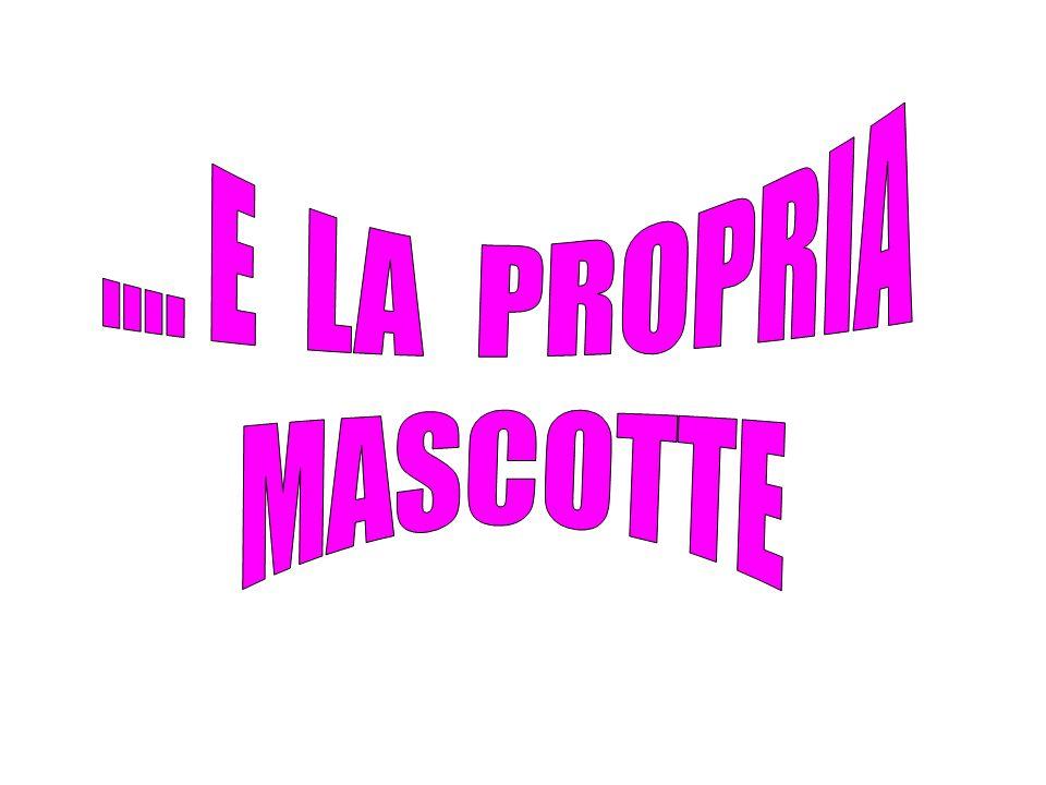 .... E LA PROPRIA MASCOTTE