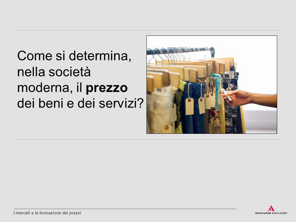 Come si determina, nella società moderna, il prezzo dei beni e dei servizi