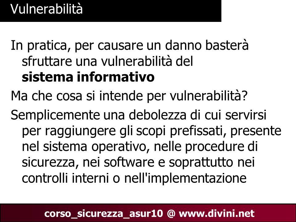 VulnerabilitàIn pratica, per causare un danno basterà sfruttare una vulnerabilità del sistema informativo.