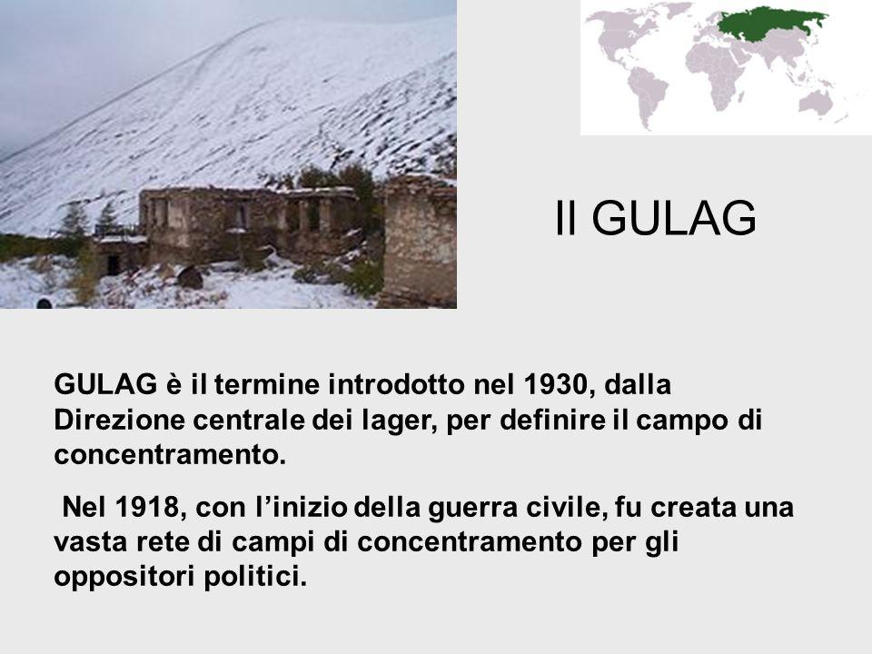 Il GULAG GULAG è il termine introdotto nel 1930, dalla Direzione centrale dei lager, per definire il campo di concentramento.