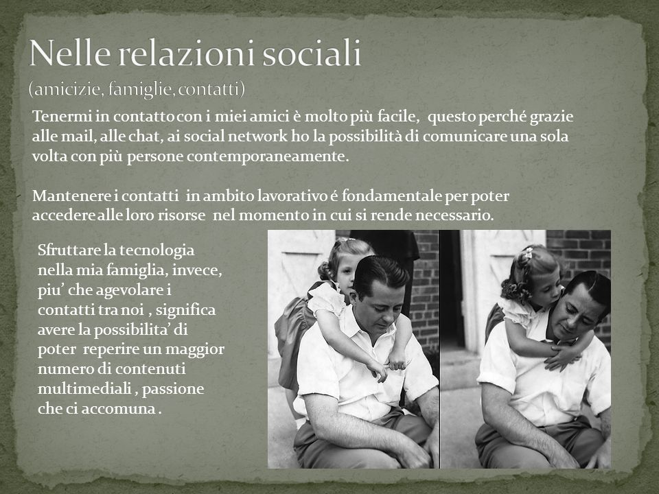 Nelle relazioni sociali (amicizie, famiglie, contatti)