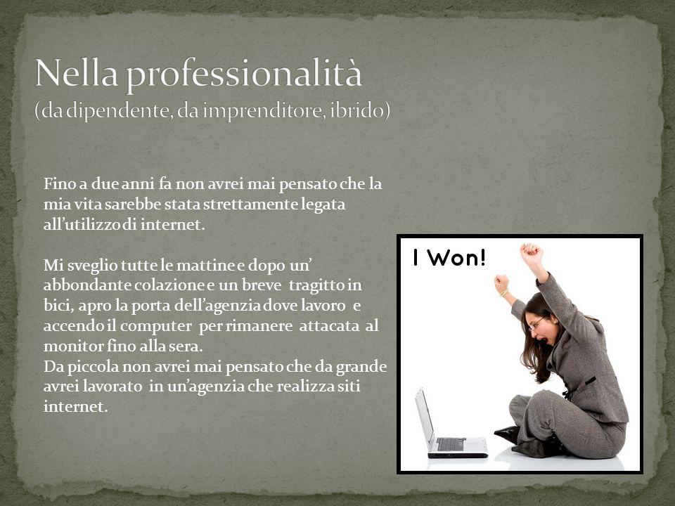 Nella professionalità (da dipendente, da imprenditore, ibrido)