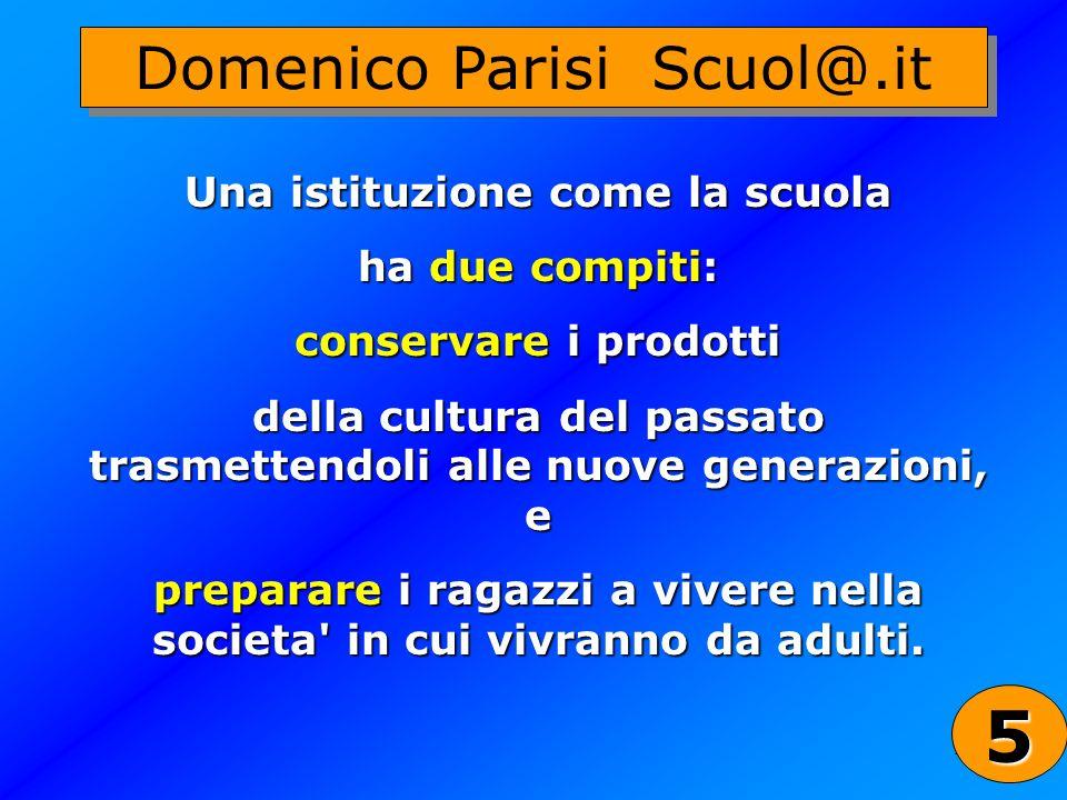 5 Domenico Parisi Scuol@.it Una istituzione come la scuola